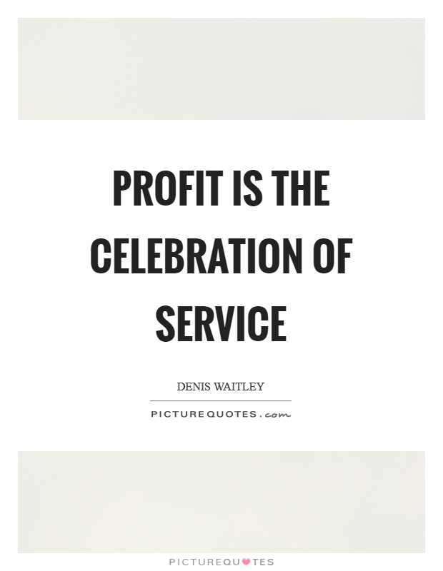 Profit is the celebration of service Picture Quote #1