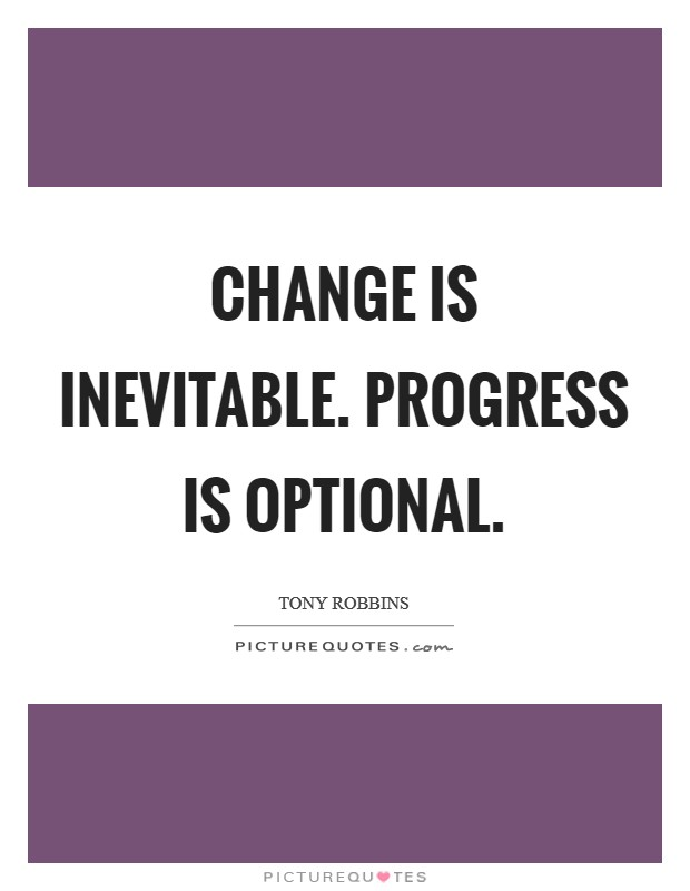 Change is inevitable. Progress is optional Picture Quote #1