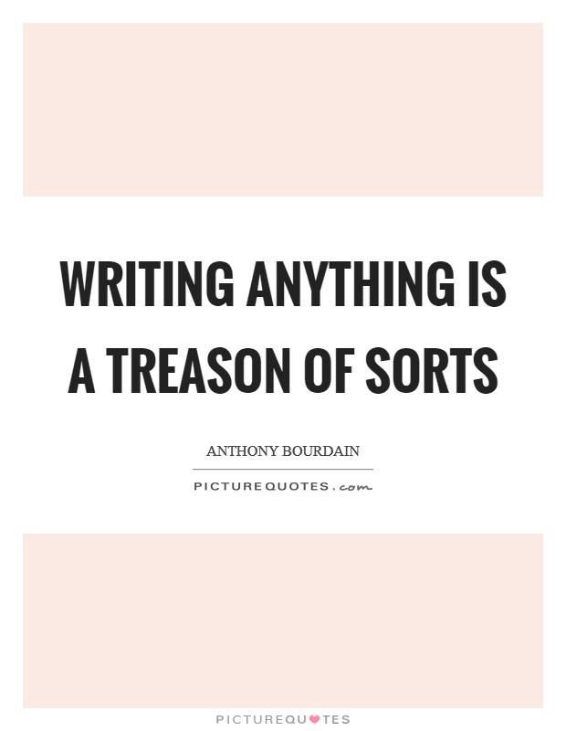 Writing anything is a treason of sorts Picture Quote #1