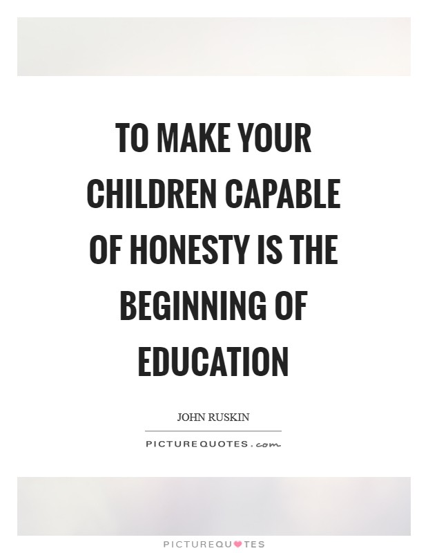 To make your children capable of honesty is the beginning of education Picture Quote #1