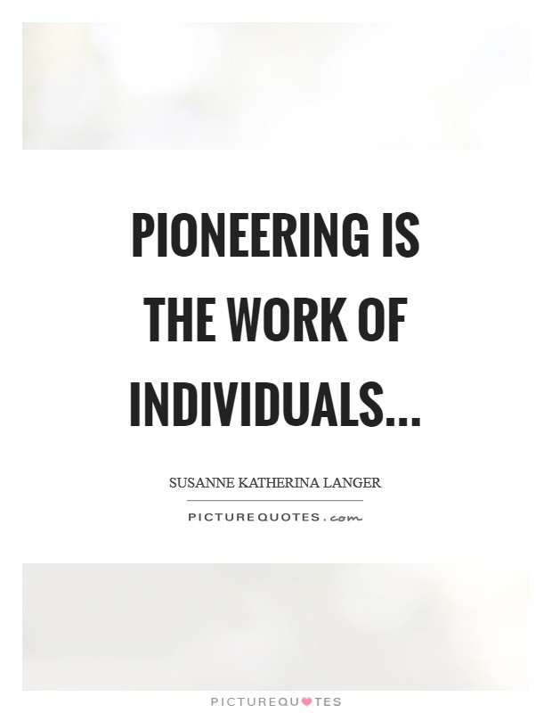 Pioneering is the work of individuals Picture Quote #1