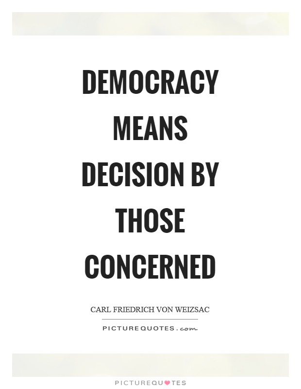 Democracy means decision by those concerned Picture Quote #1