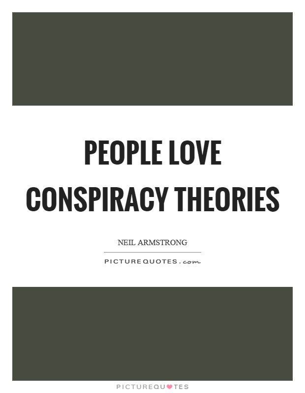 People love conspiracy theories Picture Quote #1