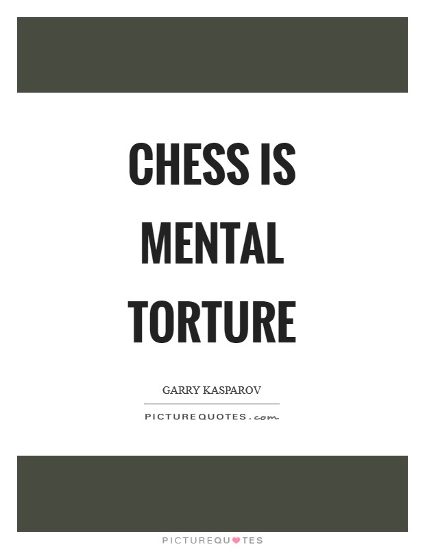 Chess is mental torture Picture Quote #1
