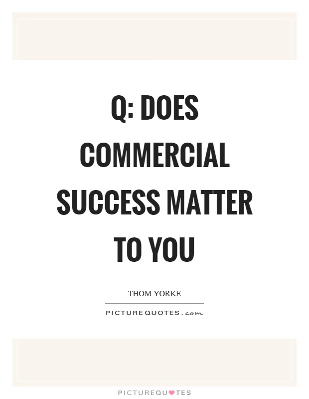 Q: Does commercial success matter to you Picture Quote #1