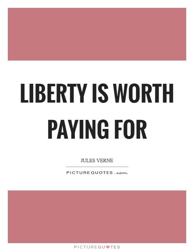 Liberty is worth paying for Picture Quote #1