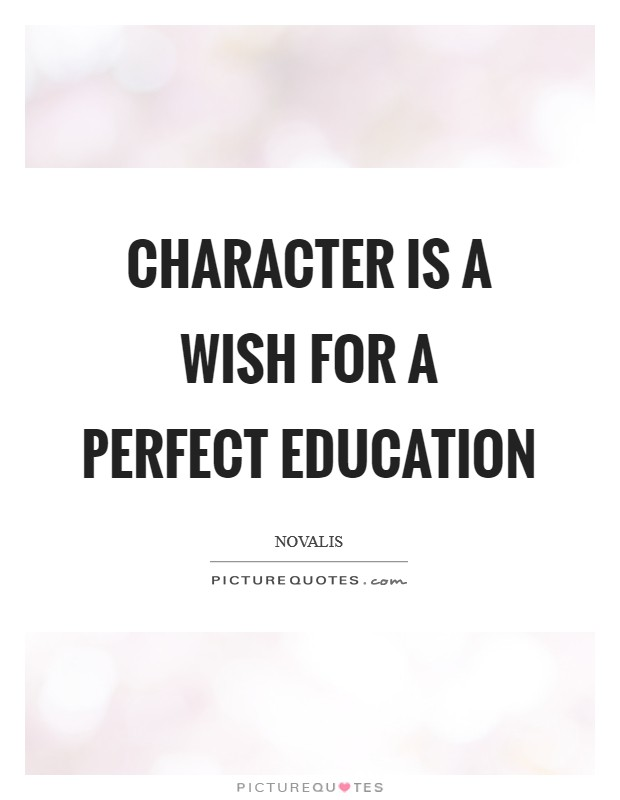 Character is a wish for a perfect education Picture Quote #1