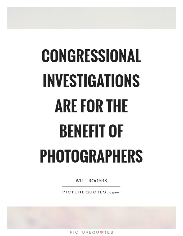 Congressional investigations are for the benefit of photographers Picture Quote #1