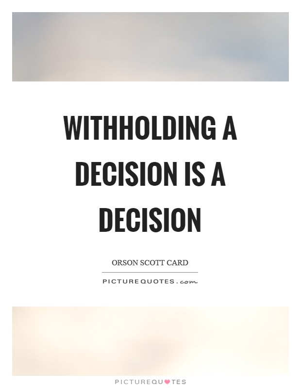 Withholding a decision is a decision Picture Quote #1