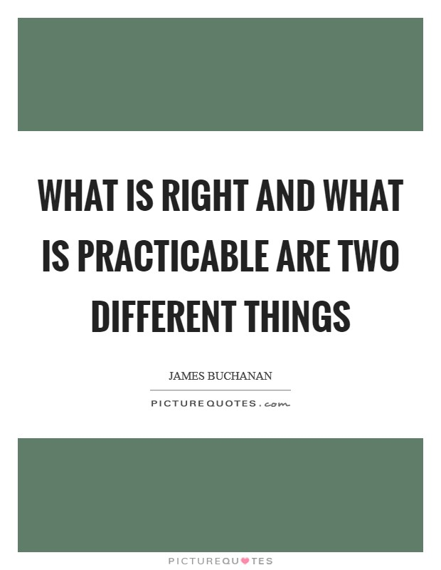 What is right and what is practicable are two different things Picture Quote #1