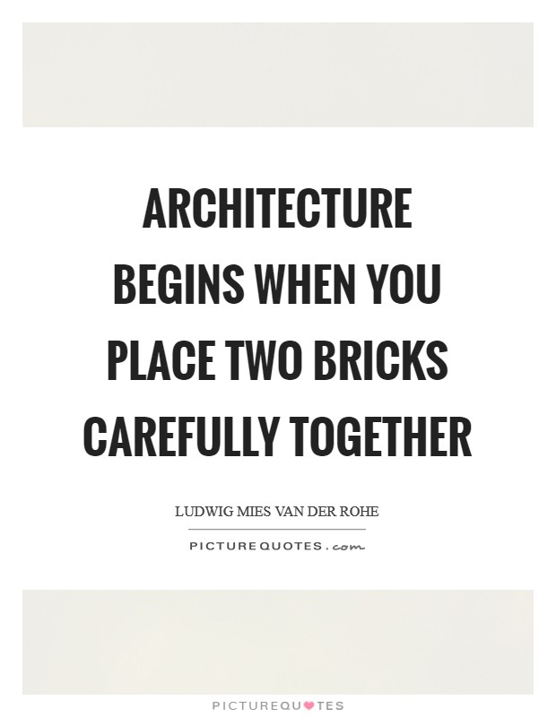 Architecture begins when you place two bricks carefully together Picture Quote #1