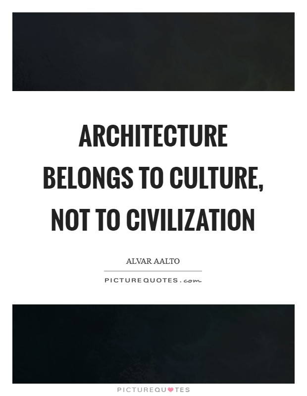 Architecture belongs to culture, not to civilization Picture Quote #1