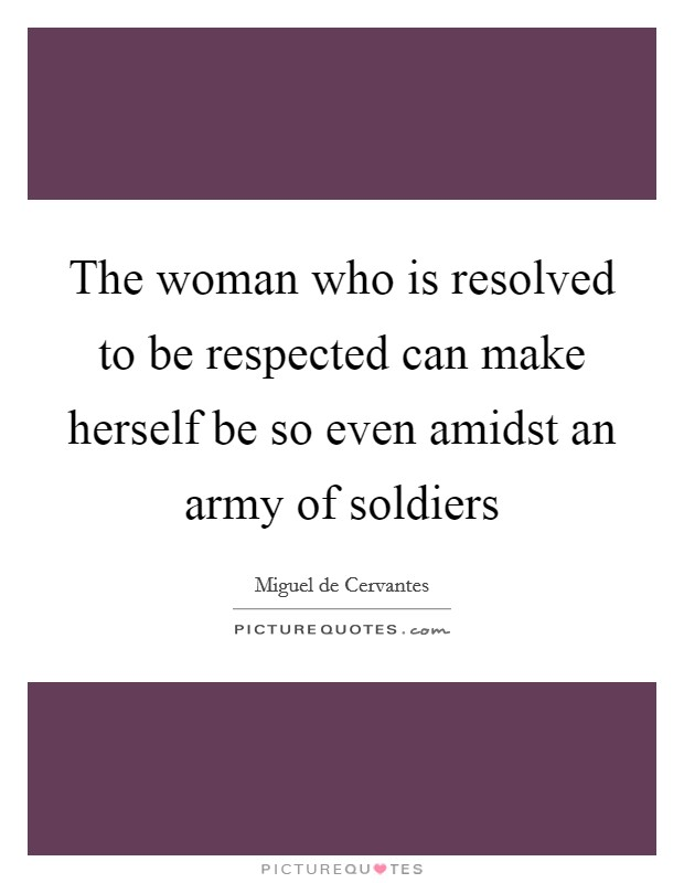 The woman who is resolved to be respected can make herself be so even amidst an army of soldiers Picture Quote #1