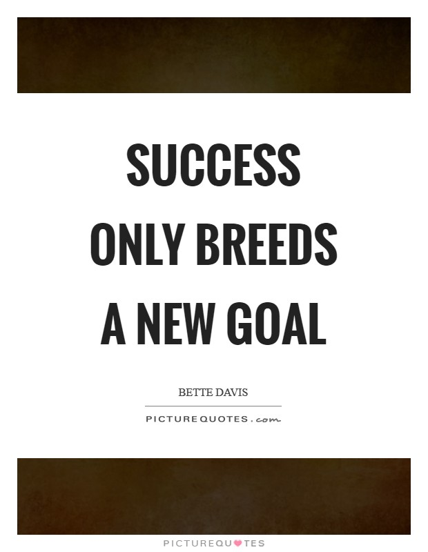 Success only breeds a new goal Picture Quote #1
