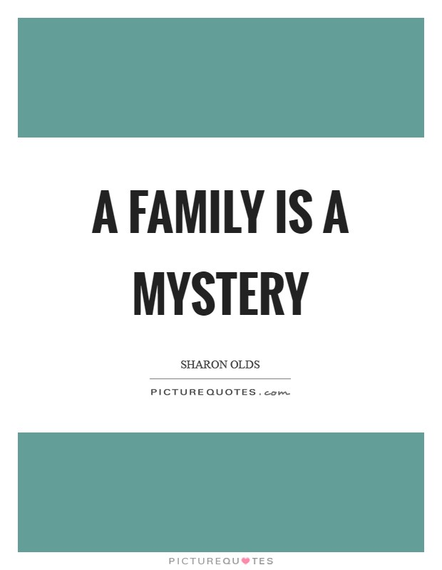 A family is a mystery Picture Quote #1