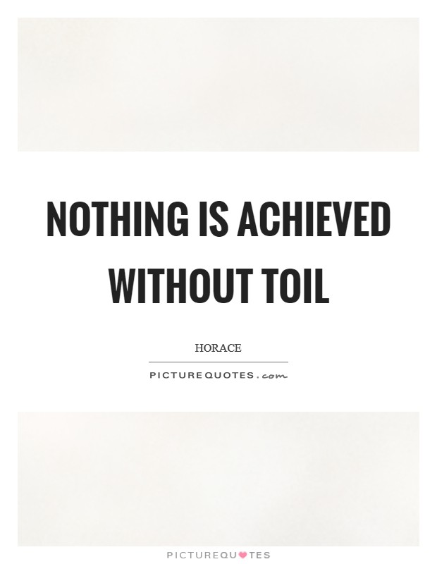 Nothing is achieved without toil Picture Quote #1