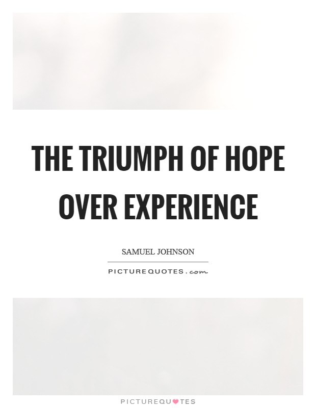 The triumph of hope over experience Picture Quote #1