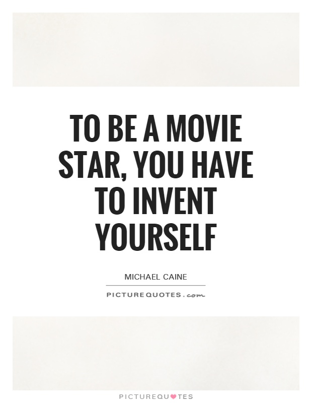 To be a movie star, you have to invent yourself Picture Quote #1