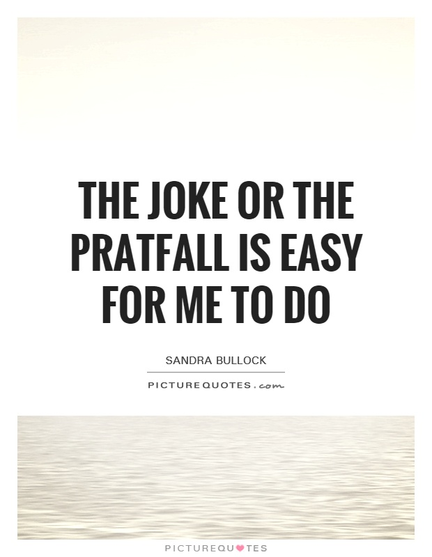 The joke or the pratfall is easy for me to do Picture Quote #1