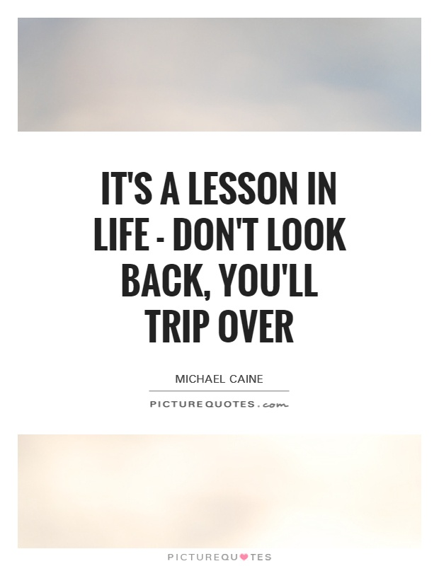 It's a lesson in life - don't look back, you'll trip over Picture Quote #1