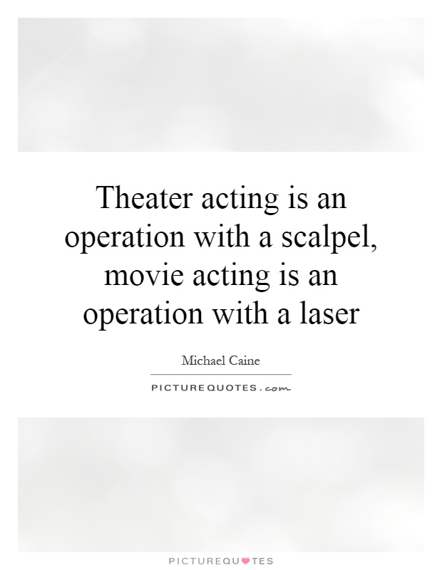 Theater acting is an operation with a scalpel, movie acting is an operation with a laser Picture Quote #1