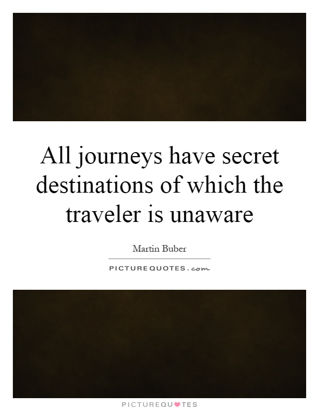 All journeys have secret destinations of which the traveler is unaware Picture Quote #1