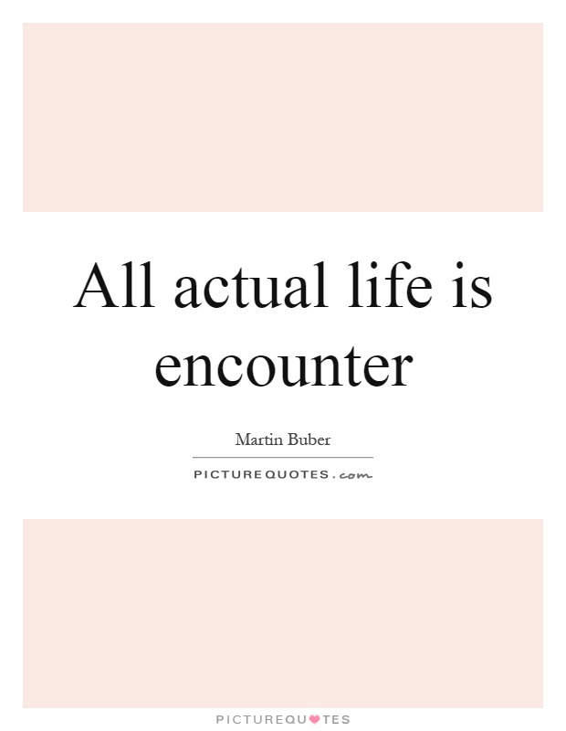 All actual life is encounter Picture Quote #1