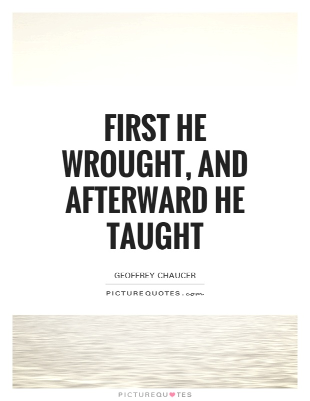 First he wrought, and afterward he taught Picture Quote #1