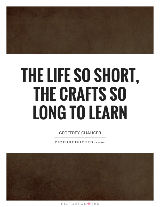 The life so short, the crafts so long to learn Picture Quote #1