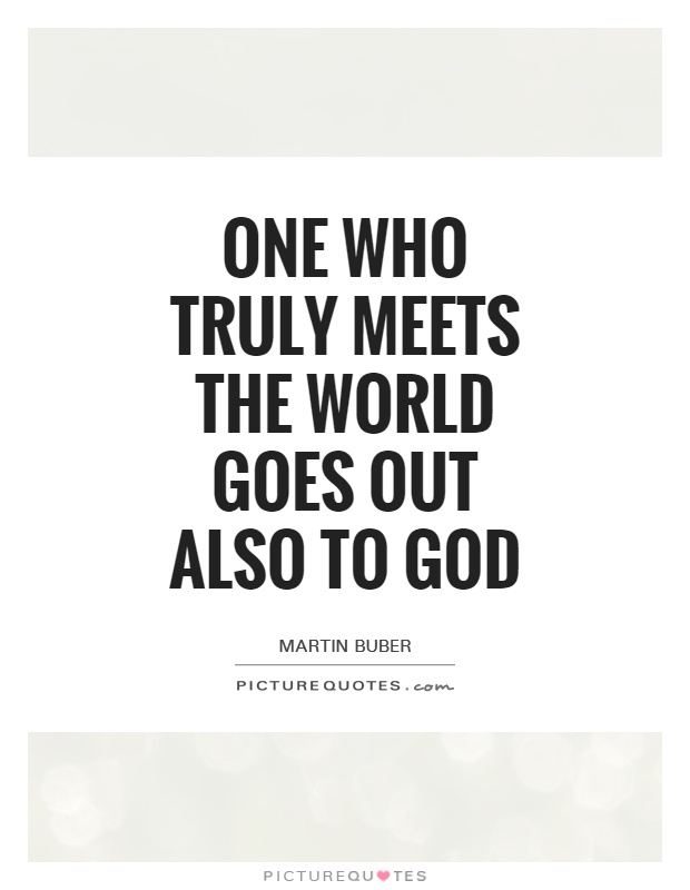 One who truly meets the world goes out also to God Picture Quote #1