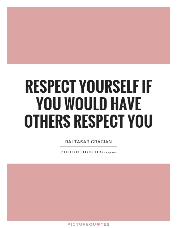 Respect yourself if you would have others respect you Picture Quote #1