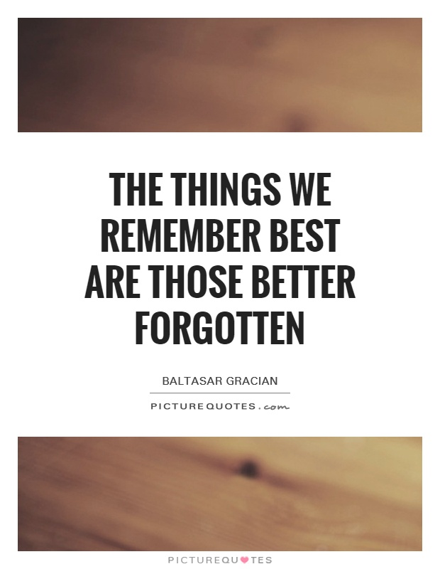The things we remember best are those better forgotten Picture Quote #1