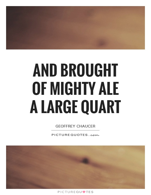 And brought of mighty ale a large quart Picture Quote #1