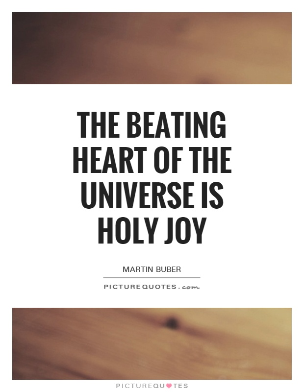 The beating heart of the universe is holy joy Picture Quote #1