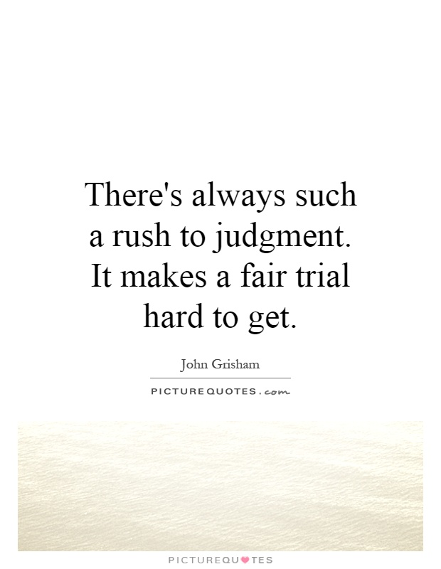 There's always such a rush to judgment. It makes a fair trial hard to get Picture Quote #1