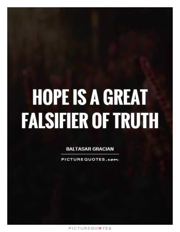 Hope is a great falsifier of truth Picture Quote #1