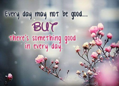 Every day may not be good... but there's some good in every day Picture Quote #1