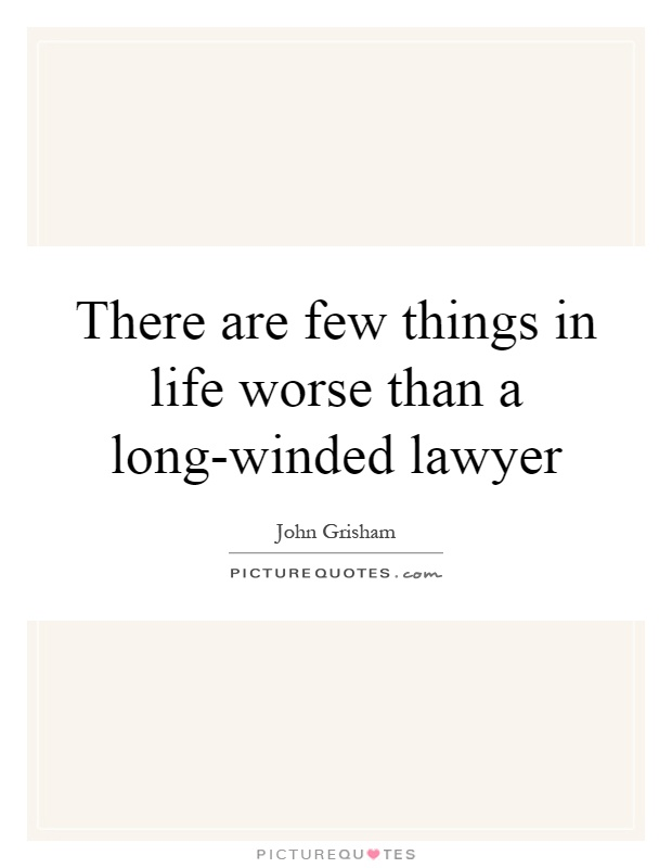 There are few things in life worse than a long-winded lawyer Picture Quote #1