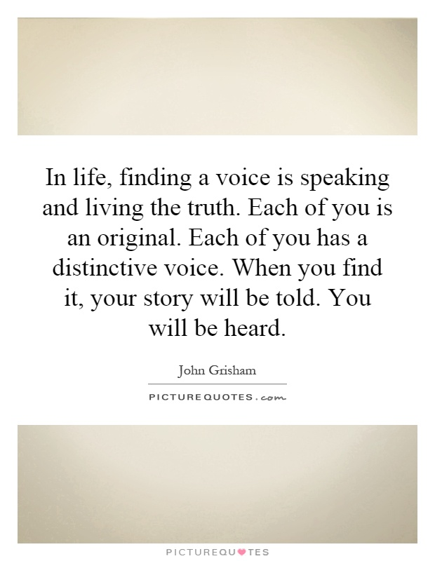 In life, finding a voice is speaking and living the truth ...