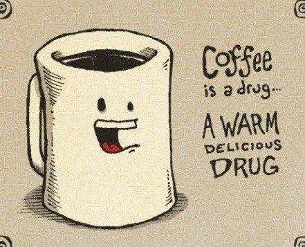 Coffee is a drug... a warm, delicious drug Picture Quote #1