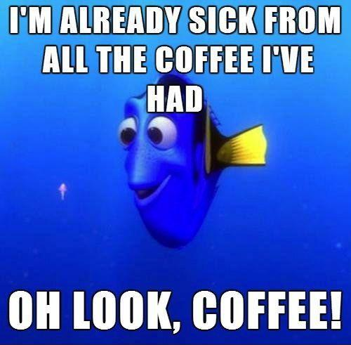 I'm already sick from all the coffee I've had. Oh look, Coffee! Picture Quote #1