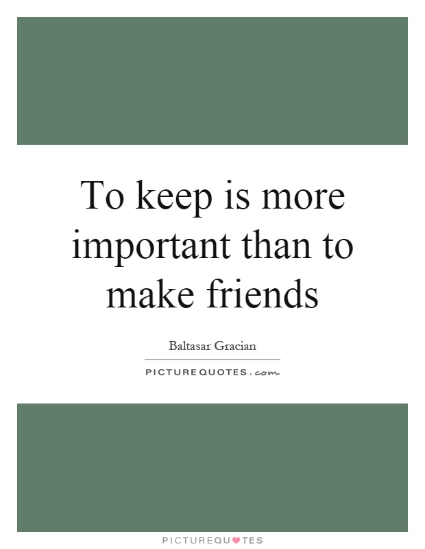 To keep is more important than to make friends Picture Quote #1