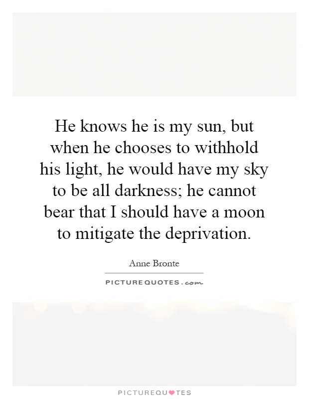 He knows he is my sun, but when he chooses to with by Anne ...