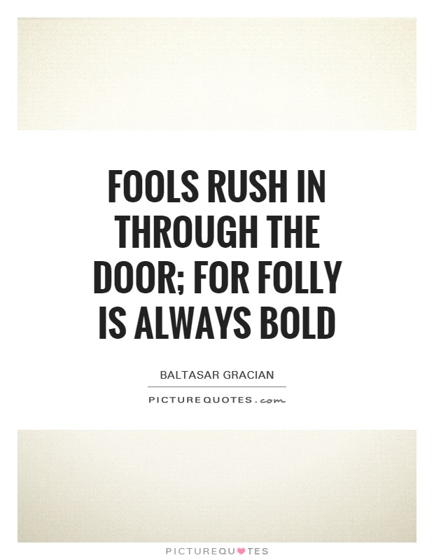 fools rush in quotes dating See this awesome collection of the best and most popular fools quotes that'll inspire you to be true to yourself fools rush in where angels fear to tread.