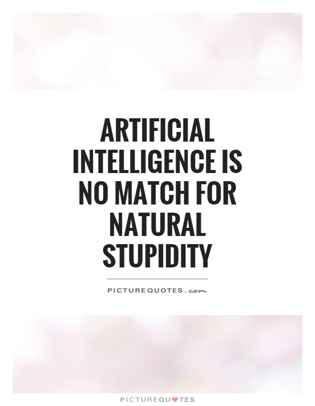 Artificial Intelligence is no match for natural stupidity Picture Quote #1