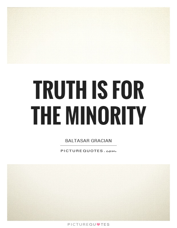 Truth is for the minority Picture Quote #1