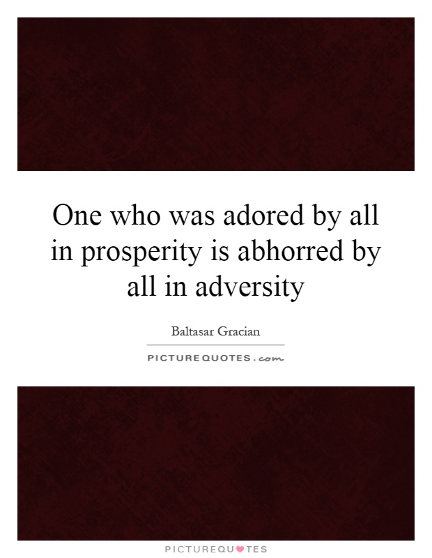 One who was adored by all in prosperity is abhorred by all in adversity Picture Quote #1