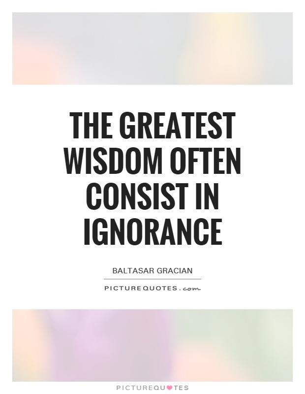 The greatest wisdom often consist in ignorance Picture Quote #1