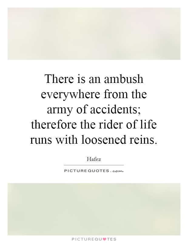 There is an ambush everywhere from the army of accidents; therefore the rider of life runs with loosened reins Picture Quote #1