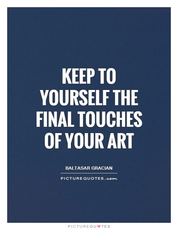 Keep to yourself the final touches of your art Picture Quote #1